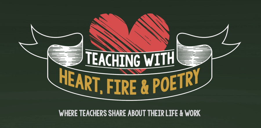 Teaching with Heart, Fire and Poetry